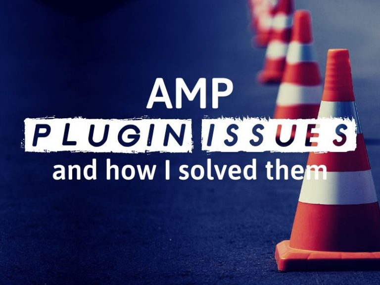 AMP Plugin Problems and How I Solved Them