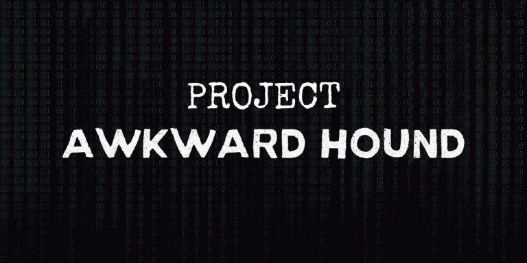 Project Awkward Hound