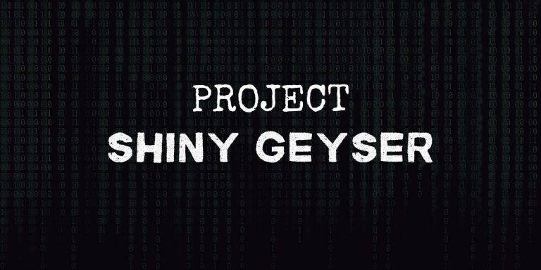 Project Shiny Geyser