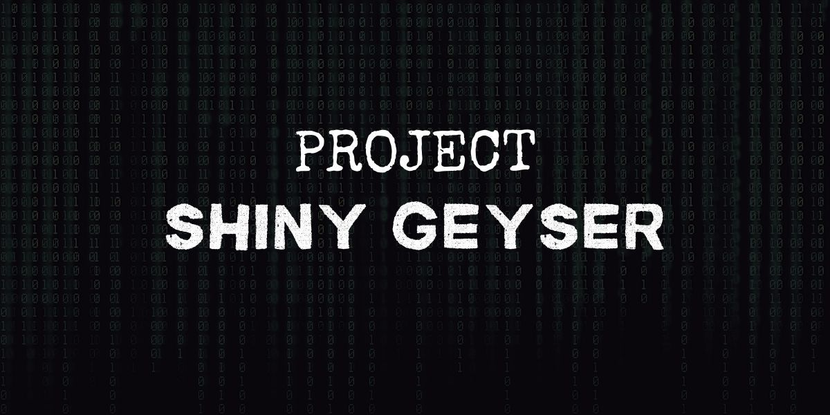 """code background with text that reads """"project shiny geyser"""""""