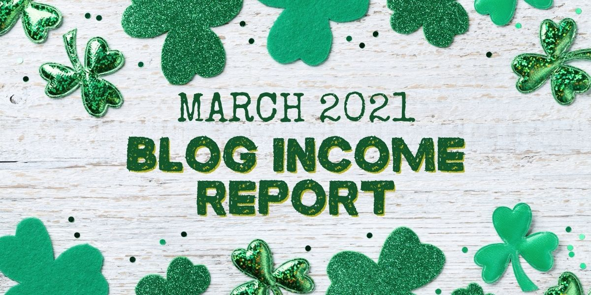 """clover background and text that reads """"March 2021 Blog Income Report"""""""